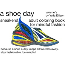 A Shoe Day Adult Coloring Book for Mindful Fashion: Because a shoe a day keeps all troubles away. Stay fashionable, be mindful.: Volume 5