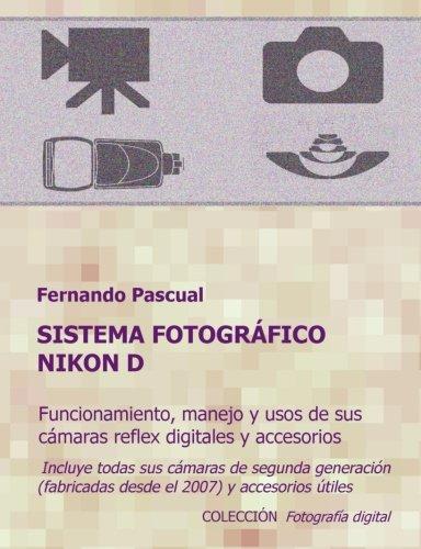 Sistema fotográfico Nikon D/ Nikon D camera system: Funcionamiento, prestaciones, manejo y aplicaciones de las cámaras reflex digitales nikon más ... accesorios originales y universa: Volume 1