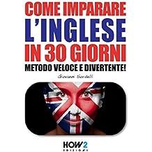 COME IMPARARE L'INGLESE IN 30 GIORNI: Metodo Veloce e Divertente! (HOW2 Edizioni, Band 69)