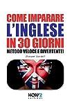 Scarica Libro COME IMPARARE L INGLESE IN 30 GIORNI Metodo Veloce e Divertente (PDF,EPUB,MOBI) Online Italiano Gratis