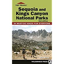 Top Trails: Sequoia and Kings Canyon National Parks: 50 Must-Do Hikes for Everyone (English Edition)
