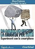 Da Galileo ad Einstein: la Gravità per tutti - Esperimenti con lo smartphone (#SmartSchool Vol. 1)