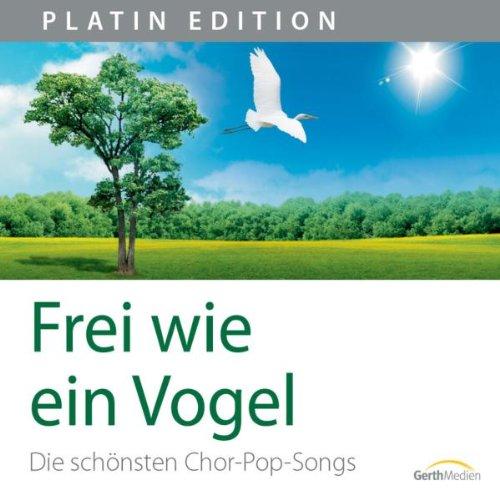 Frei wie ein Vogel: Die schönsten Chor-Popsongs (Gemischter Vogel)