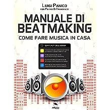 Manuale di Beatmaking. Come fare musica in casa (Italian Edition)