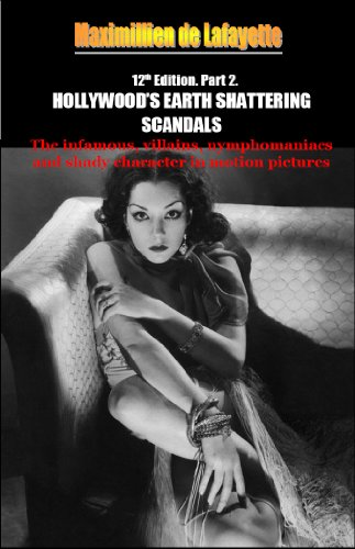 12th Edition. Part 2. HOLLYWOOD'S EARTH SHATTERING SCANDALS: The infamous, villains, nymphomaniacs and shady character in motion pictures (Hollywood Stars: The Scum of the Earth) (English Edition)