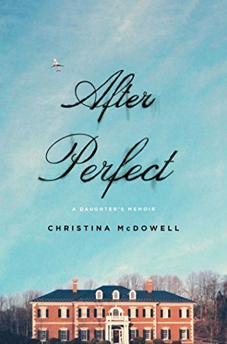 After Perfect: A Daughter's Memoir by Christina McDowell (2015-06-02)