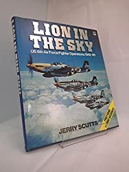 Lion in the Sky: US 8th Air Force Fighter Operations, 1942-45 by Jerry Scutts (1987-08-02)