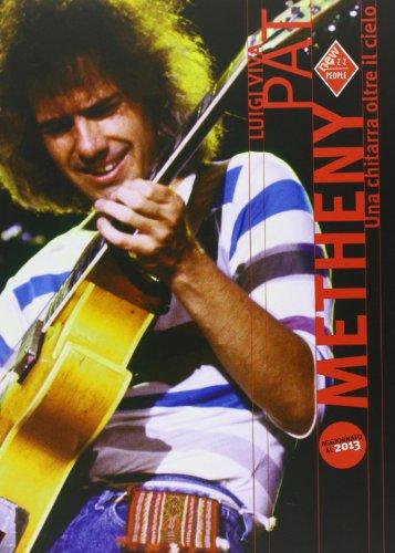 Pat Metheny. Una chitarra oltre il cielo