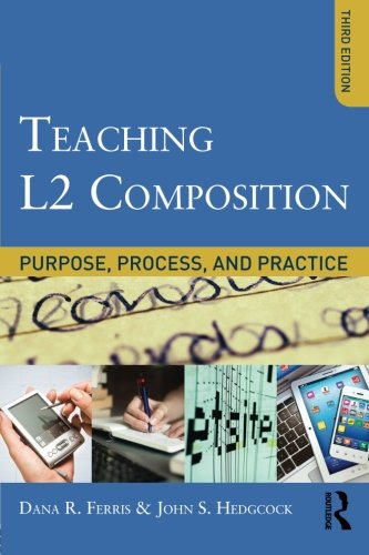 Teaching L2 Composition: Purpose, Process, and Practice
