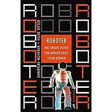 Roboter: Was unsere Helfer von morgen heute schon können