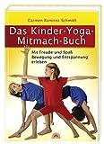 Das Kinder-Yoga-Mitmach-Buch: Mit Freude und Spaß Bewegung und Entspannung erleben