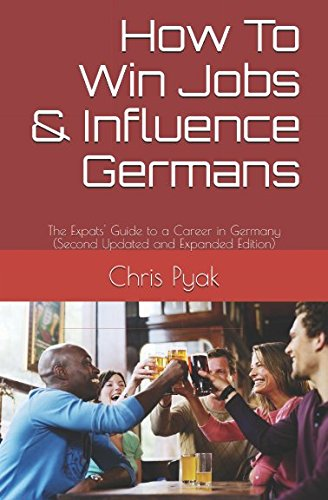 How To Win Jobs & Influence Germans: The Expats' Guide to a Career in Germany (Second Updated and Expanded Edition) - Country Path Light