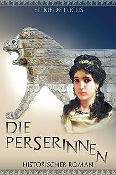 Alexander der Große - Die Perserinnen: Historischer Roman (Die Alexander-Chroniken 2) von [Fuchs, Elfriede]