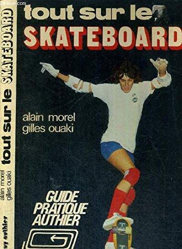 Tout sur le skateboard (Guide pratique Authier)