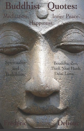 Buddhist Quotes:  Meditation, Happiness, Inner Peace.: Spirituality and Buddhism: Bouddha, Zen, Thich Nhat Hanh, Dalaï-Lama…: Volume 1 (Buddhism, ... Religion & Spirituality, Dalaï Lama, Zen.)