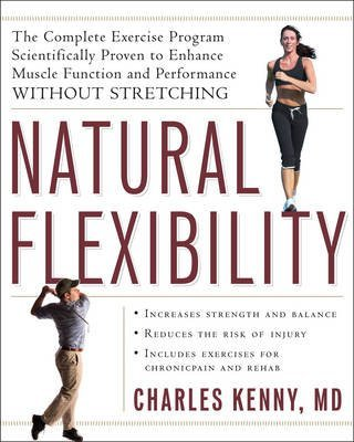 [Natural Flexibility: The Complete Exercise Programme Scientifically Proven to Ennhance Muscle Function and Performance without Stretching] (By: Charles Kenny) [published: January, 2009]