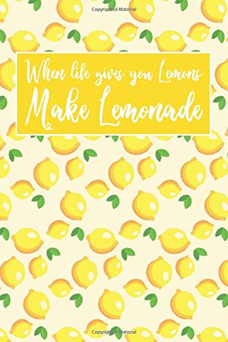 When Life Gives You Lemons Make Lemonade: Writing Journal and Inspirational Notebook For Girls and Women