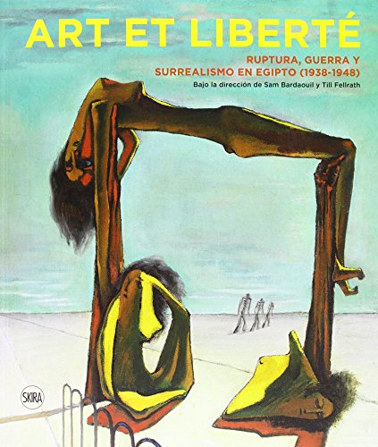 Art et Liberté: Rupture, War and Surrealism in Egypt (1938-1948) Spanish edition