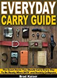 Everyday Carry Guide: The Exact Items You Should Carry Every Day To Be Ready When SHTF and Society Collapses (English Edition)