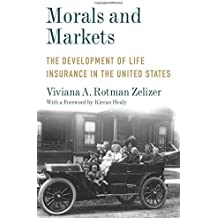 Morals and Markets: The Development of Life Insurance in the United States
