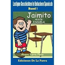 Lustige Geschichten in Einfachem Spanisch 1: Jaimito va a la escuela (Spanisches Lesebuch für Anfänger)