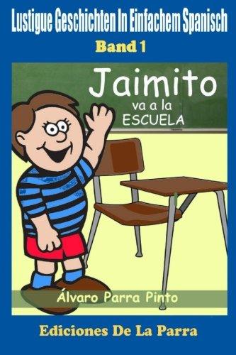 Portada del libro Lustige Geschichten in Einfachem Spanisch 1: Jaimito va a la escuela: Volume 1 (Spanisches Lesebuch für Anfänger)