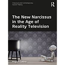 The New Narcissus in the Age of Reality Television (Classical and Contemporary Social Theory)