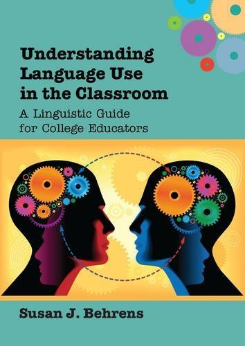 Understanding Language Use in the Classroom: A Linguistic Guide for College Educators por Susan J. Behrens