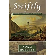 Swiftly: Stories That Never Were and Might Not Be by Roberts, Adam (2005) Gebundene Ausgabe