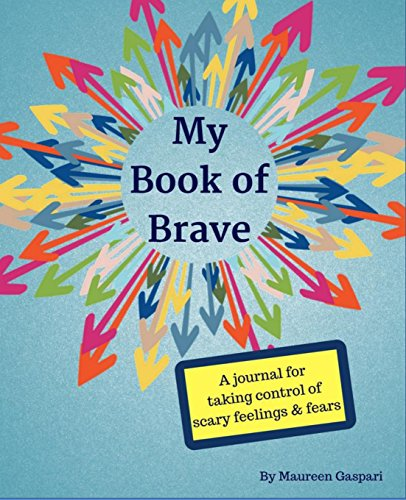 My Book of Brave: A Journal for Taking Control of Scary Feelings & Fears