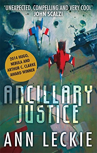 ANCILLARY JUSTICE - ANN LECKIE (THE ARTHUR C. CLARKE AWARD WINNER 2013)