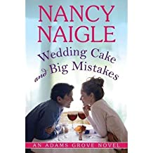 { WEDDING CAKE AND BIG MISTAKES (ADAMS GROVE NOVELS #02) } By Naigle, Nancy ( Author ) [ Jul - 2013 ] [ Paperback ]
