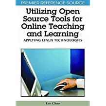 [Utilizing Open Source Tools for Online Teaching and Learning: Applying Linux Technologies] (By: Lee Chao) [published: February, 2011]