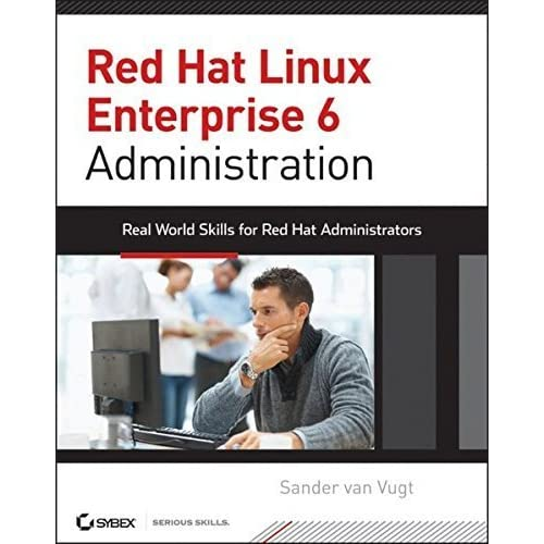 Red Hat Enterprise Linux 6 Administration: Real World Skills for Red Hat Administrators by Sander van Vugt (2013-02-04)