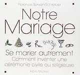 Notre mariage : Se marier autrement - Comment inventer une cérémonie civile ou religieuse