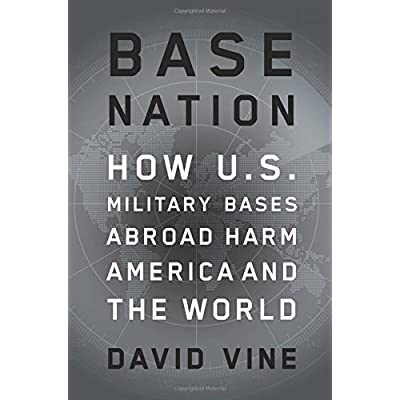 Base Nation: How U.S. Military Bases Abroad Harm America and the World.