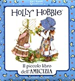 Holly Hobbie. Il piccolo libro dell'amicizia