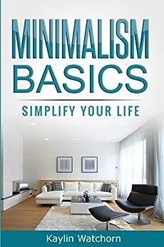 Minimalism Basics: Simplify Your Life (English Edition) par [Watchorn, Kaylin]