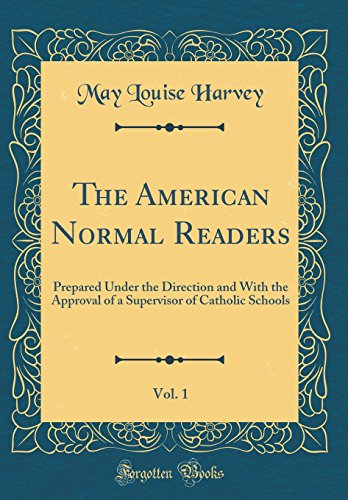 The American Normal Readers, Vol. 1: Prepared Under the Direction and With the Approval of a Supervisor of Catholic Schools (Classic Reprint)