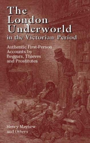 The London Underworld in the Victorian Period: v. 1: Authentic First-person Accounts by Beggars, Thieves and Prostitutes