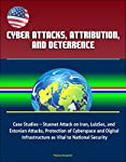 This excellent report has been professionally converted for accurate flowing-text e-book format reproduction. The purpose of this monograph is to examine the role of a defender's ability to attribute a cyber attack and its effect on deterrence. Confl...