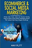 Ecommerce & Social Media Marketing: 2 In 1 Bundle: Ultimate Make Money Online And Business Branding Guide For Passive Income (Shopify Dropshipping, ... Facebook Advertising, Instagram Marketing)