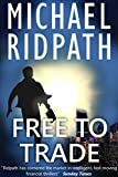 Free to Trade: Power and Money Thriller: Book 1