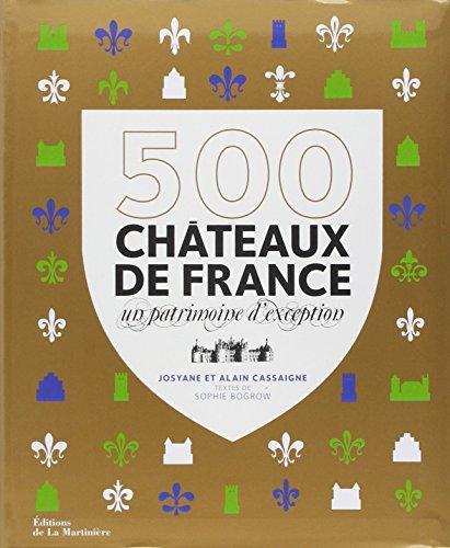 500 chateaux de France - un patrimoine d'exception por Alain Cassaigne