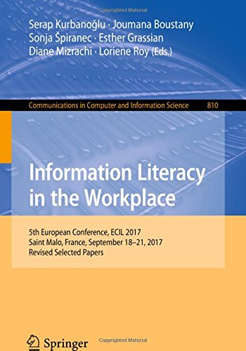 Information Literacy in the Workplace: 5th European Conference, ECIL 2017, Saint Malo, France, September 18-21, 2017, Revised Selected Papers ... Computer and Information Science, Band 810 (Ausbildung Storage)