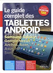 Le guide complet des tablettes Android. Samsung Galaxy, Google Nexus, Archos, Acer, Asus, HP, Sony...