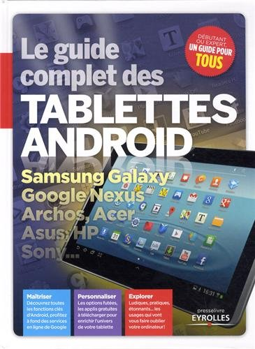 Le guide complet des tablettes Android. Samsung Galaxy, Google Nexus, Archos, Acer, Asus, HP, Sony... (Hp Sony)