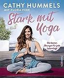 Stark mit Yoga: Die besten Übungen für jede Lebenslage - Inkl. Spezial: Yoga in der Schwangerschaft - Cathy Hummels