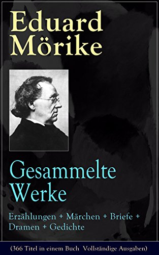 Gesammelte Werke: Erzählungen + Märchen + Briefe + Dramen + Gedichte (366 Titel in einem Buch  Vollständige Ausgaben): Traumseele + Mozart auf der Reise ... Schatz + Griechische Lyrik und viel mehr
