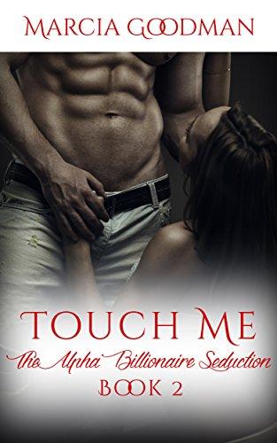 The Alpha Billionaire Seduction Book 2: Touch Me: An Alpha Billionaire Romance series